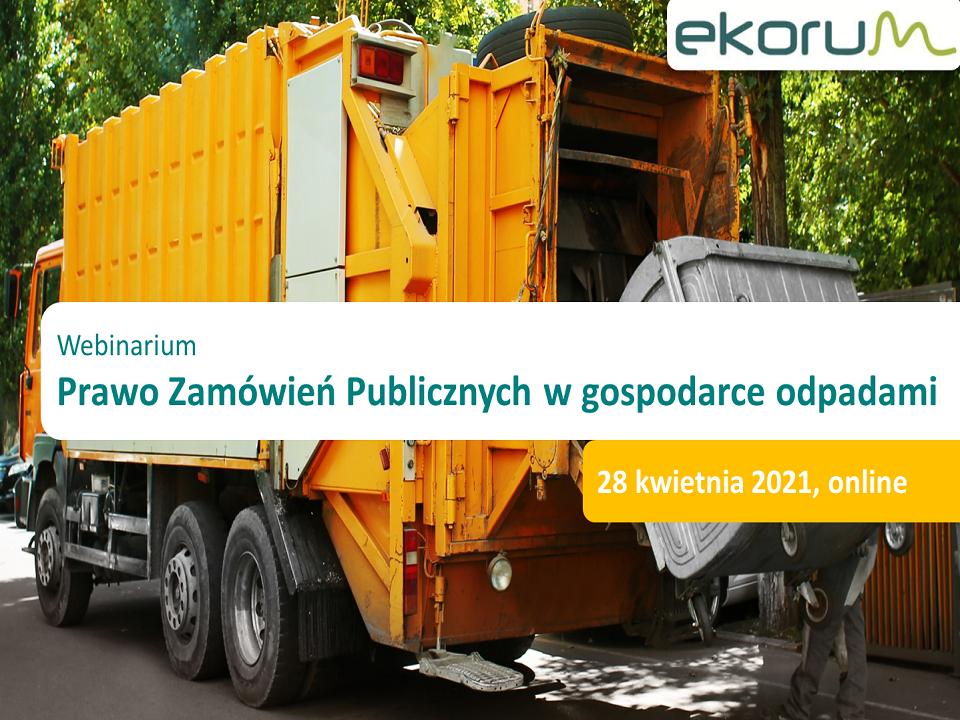 Webinarium <br> <strong> Prawo Zamówień Publicznych w gospodarce odpadami</strong> <br> 28 kwietnia 2021 thumbnail